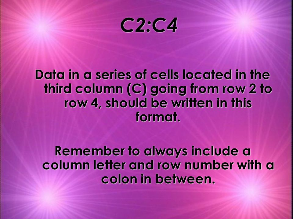 C2:C4 Data in a series of cells located in the third column (C) going from row 2 to row 4, should be written in this format.
