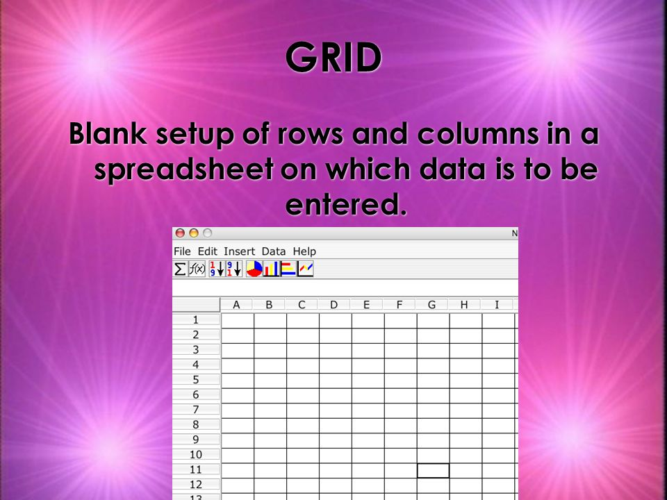 GRID Blank setup of rows and columns in a spreadsheet on which data is to be entered.