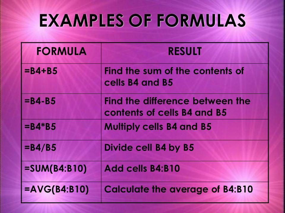EXAMPLES OF FORMULAS FORMULA RESULT =B4+B5