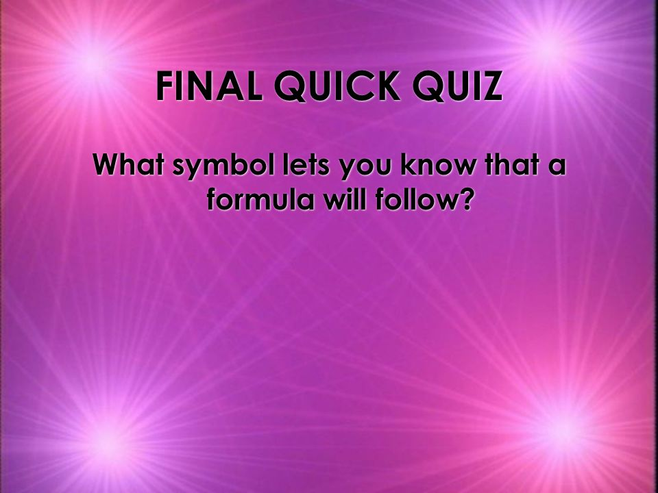 What symbol lets you know that a formula will follow