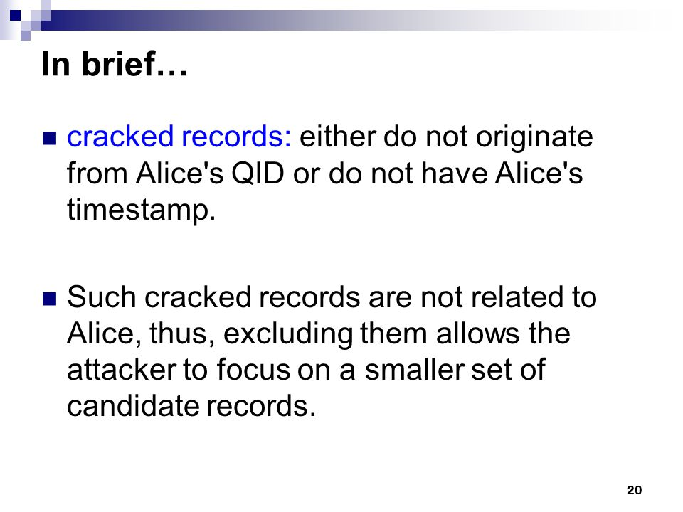 In brief… cracked records: either do not originate from Alice s QID or do not have Alice s timestamp.