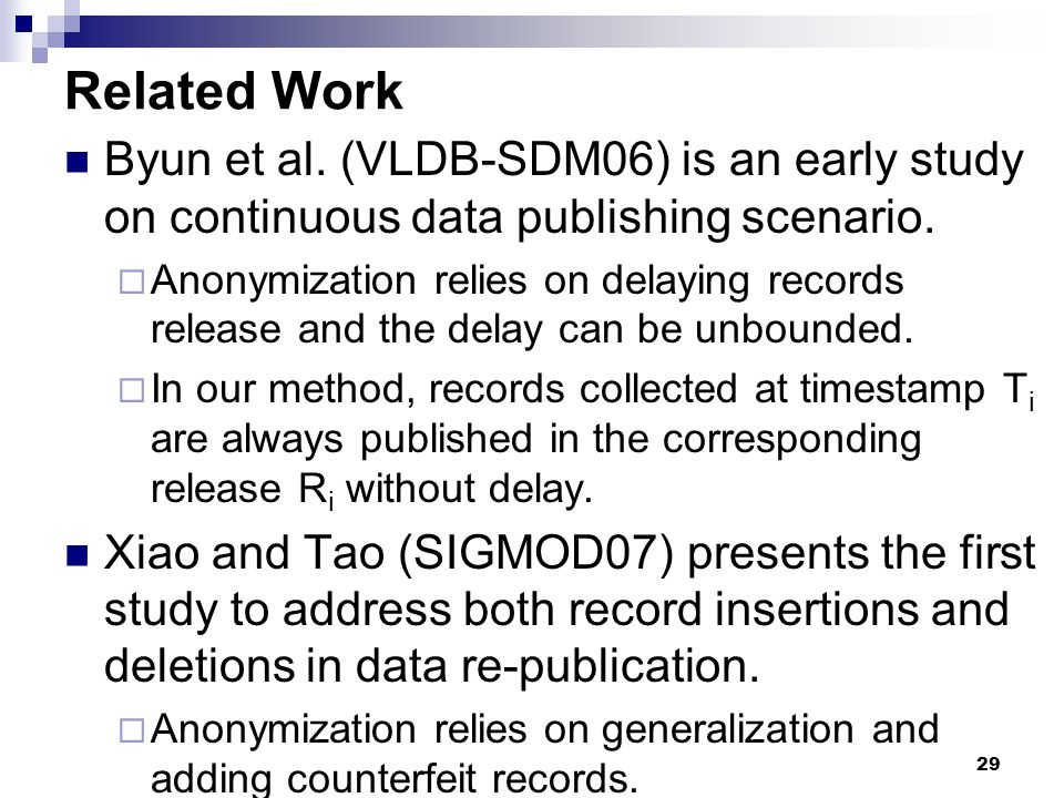 Related Work Byun et al. (VLDB-SDM06) is an early study on continuous data publishing scenario.