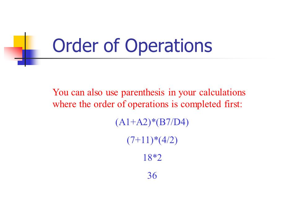 Order of Operations You can also use parenthesis in your calculations where the order of operations is completed first: