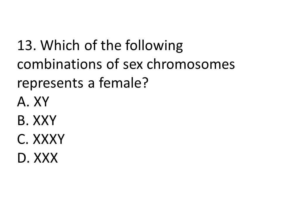 13. Which of the following combinations of sex chromosomes represents a female.