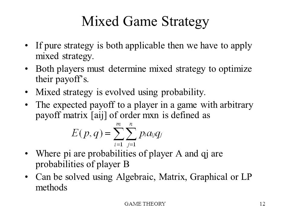 Mixed Game Strategy If pure strategy is both applicable then we have to apply mixed strategy.