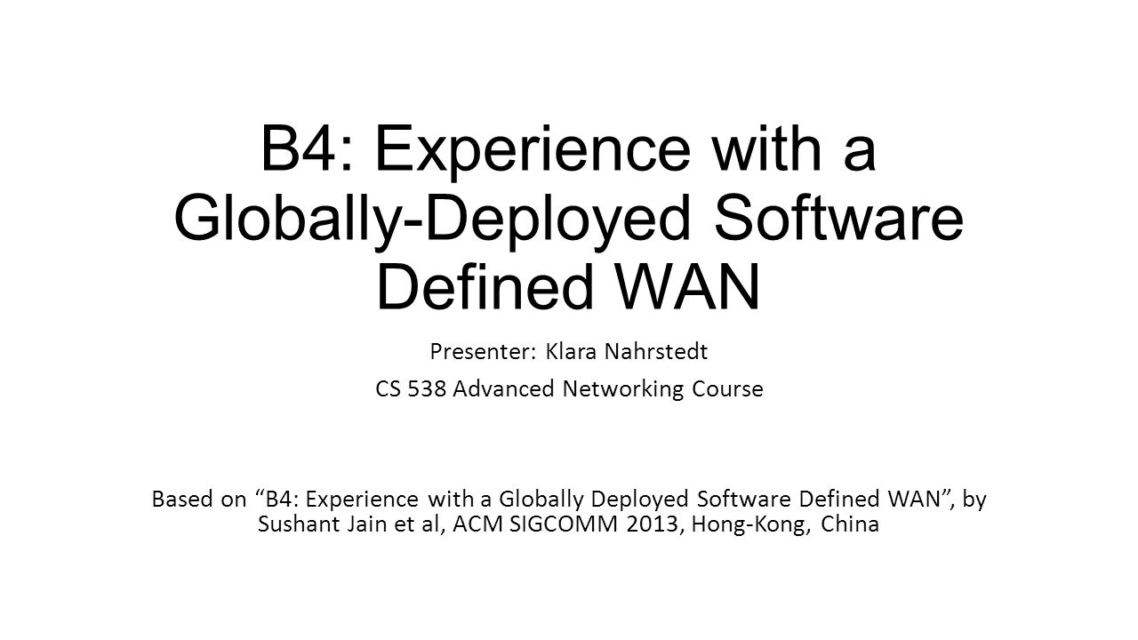 B4: Experience with a Globally-Deployed Software Defined WAN