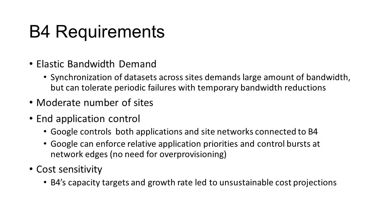 B4 Requirements Elastic Bandwidth Demand Moderate number of sites