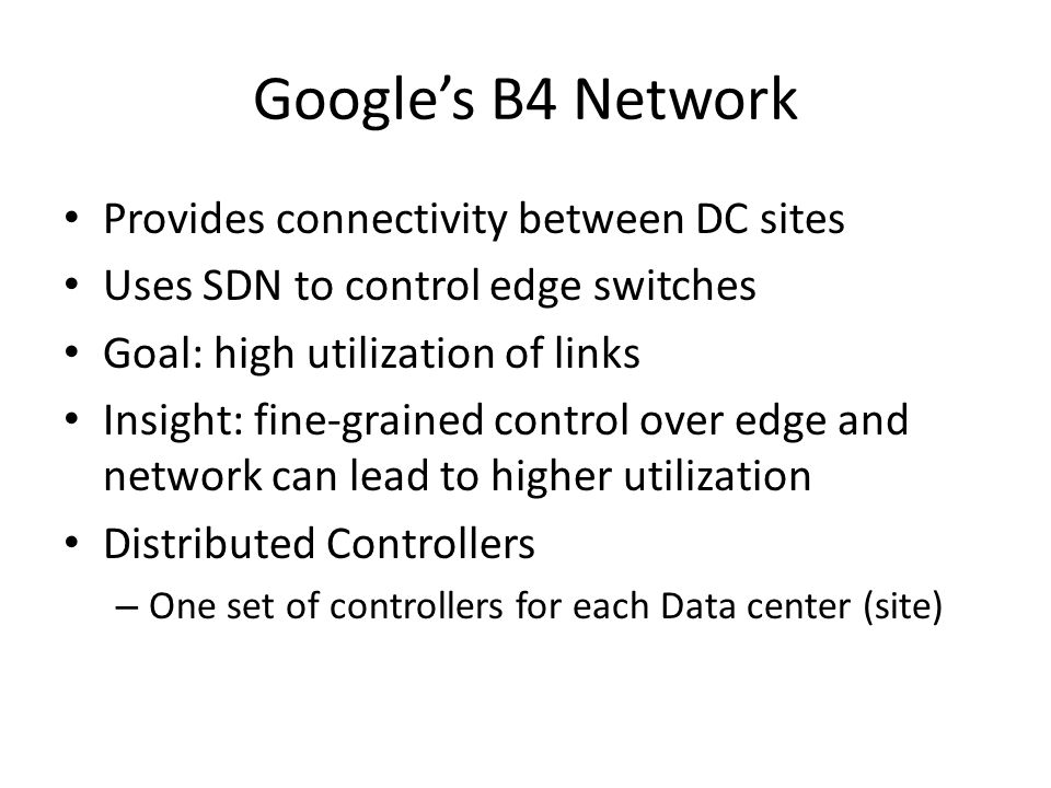 Google's B4 Network Provides connectivity between DC sites