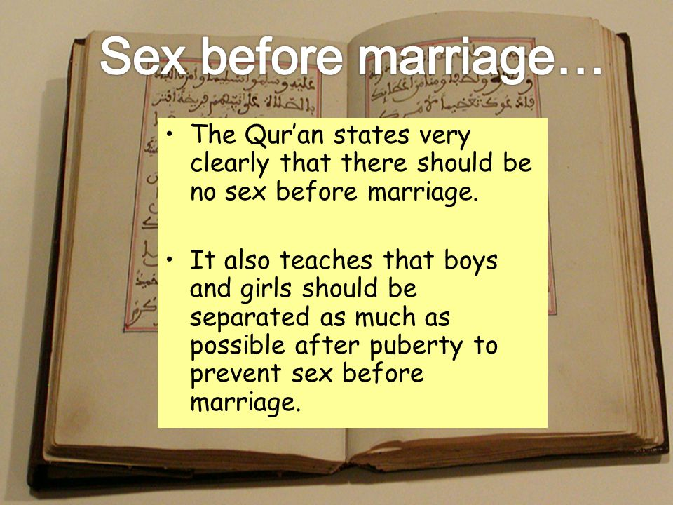 Sex before marriage… The Qur'an states very clearly that there should be no sex before marriage.