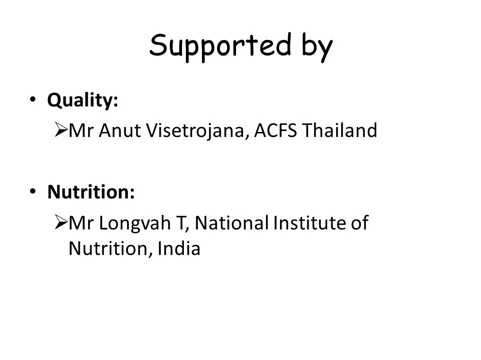 Supported by Quality: Mr Anut Visetrojana, ACFS Thailand Nutrition: