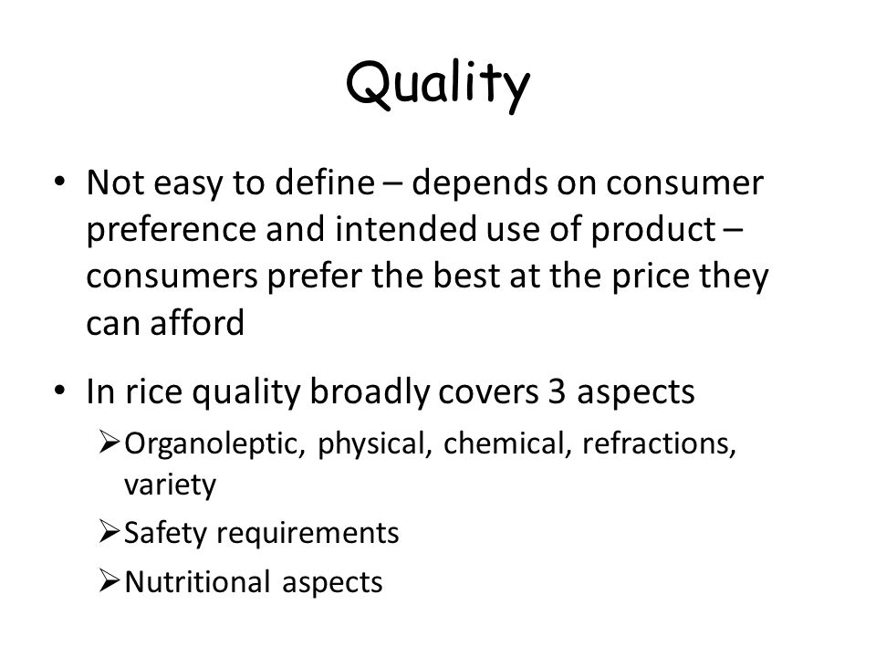 Quality Not easy to define – depends on consumer preference and intended use of product – consumers prefer the best at the price they can afford.