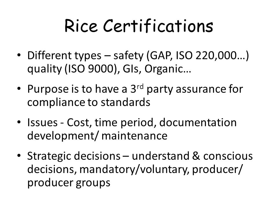 Rice Certifications Different types – safety (GAP, ISO 220,000…) quality (ISO 9000), GIs, Organic…