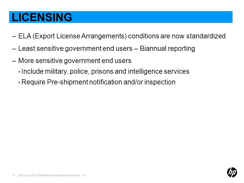 Licensing ELA (Export License Arrangements) conditions are now standardized. Least sensitive government end users – Biannual reporting.
