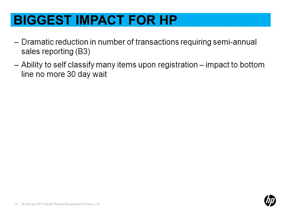 Biggest Impact for HP Dramatic reduction in number of transactions requiring semi-annual sales reporting (B3)