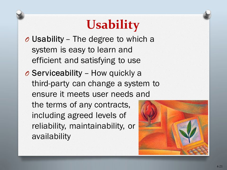 Usability Usability – The degree to which a system is easy to learn and efficient and satisfying to use.