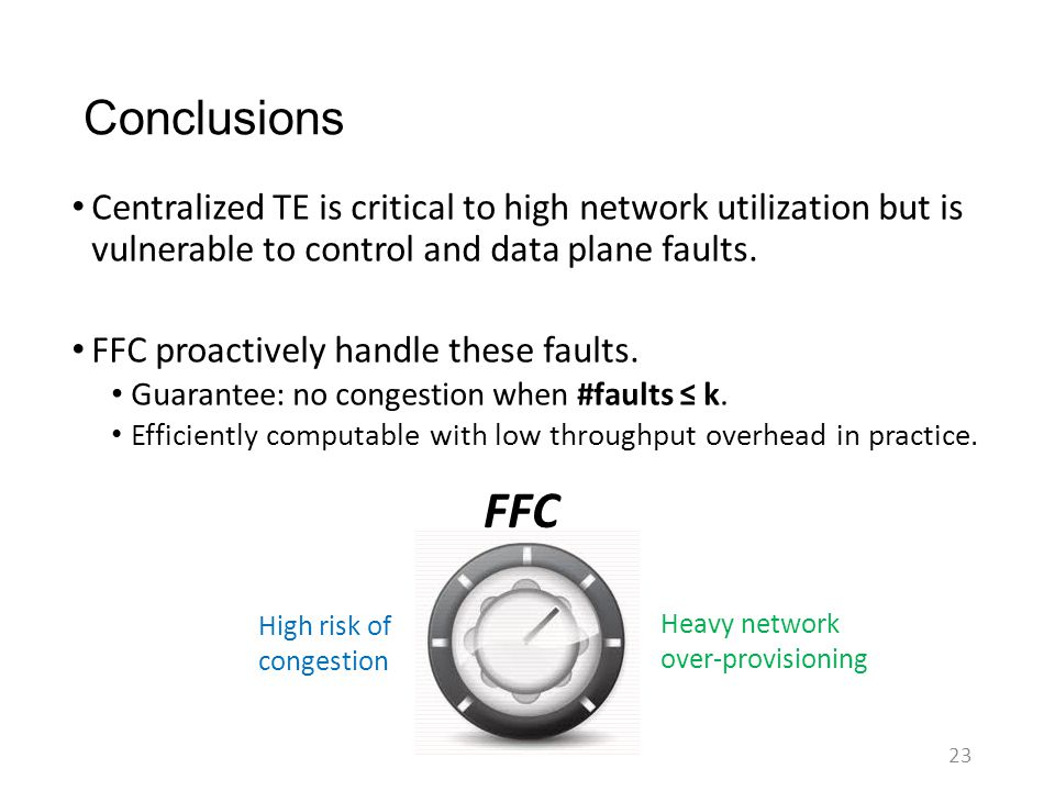 Conclusions Centralized TE is critical to high network utilization but is vulnerable to control and data plane faults.