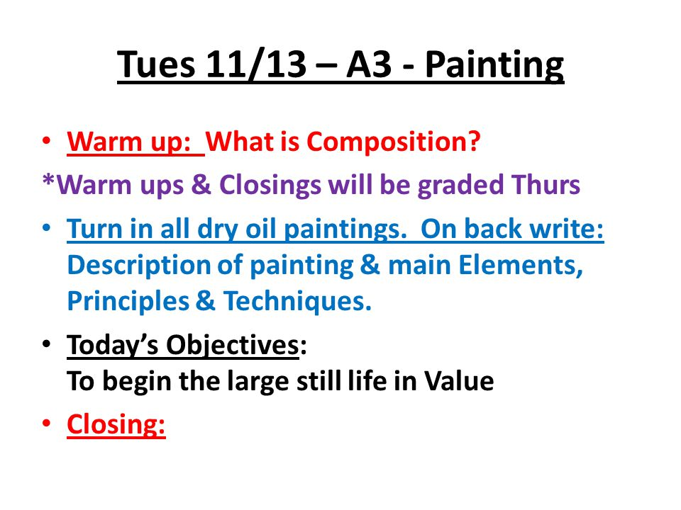 Tues 11/13 – A3 - Painting Warm up: What is Composition