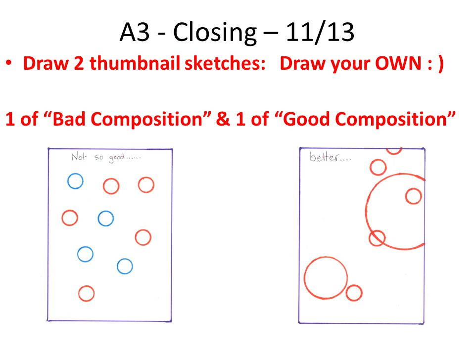 A3 - Closing – 11/13 Draw 2 thumbnail sketches: Draw your OWN : )
