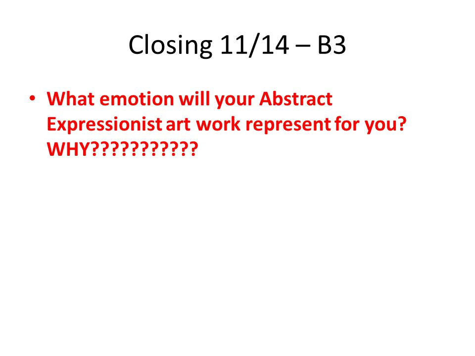 Closing 11/14 – B3 What emotion will your Abstract Expressionist art work represent for you.