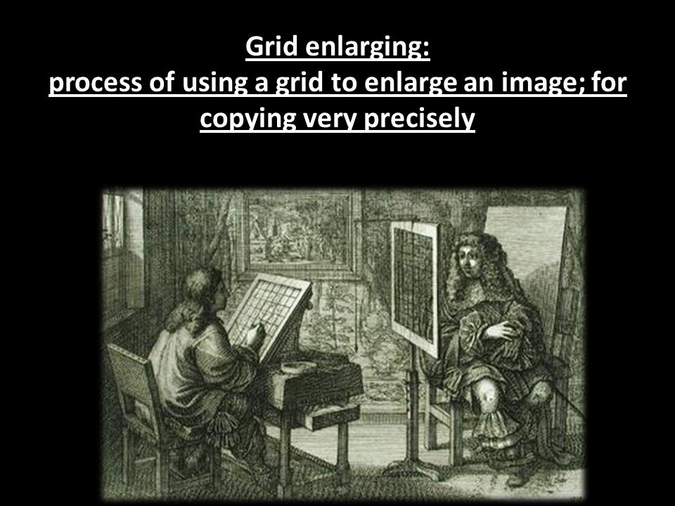 Grid enlarging: process of using a grid to enlarge an image; for copying very precisely