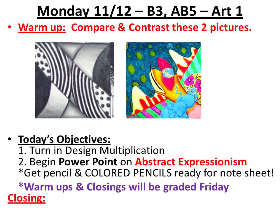 Monday 11/12 – B3, AB5 – Art 1 Warm up: Compare & Contrast these 2 pictures.