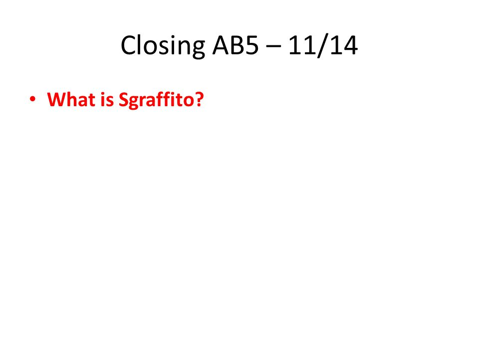 Closing AB5 – 11/14 What is Sgraffito