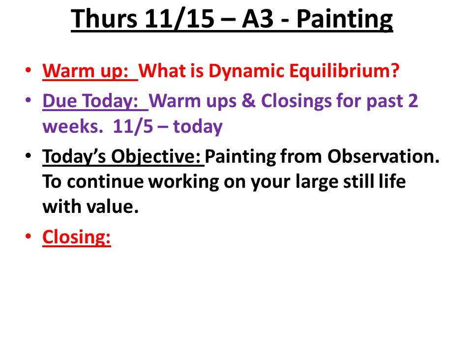 Thurs 11/15 – A3 - Painting Warm up: What is Dynamic Equilibrium