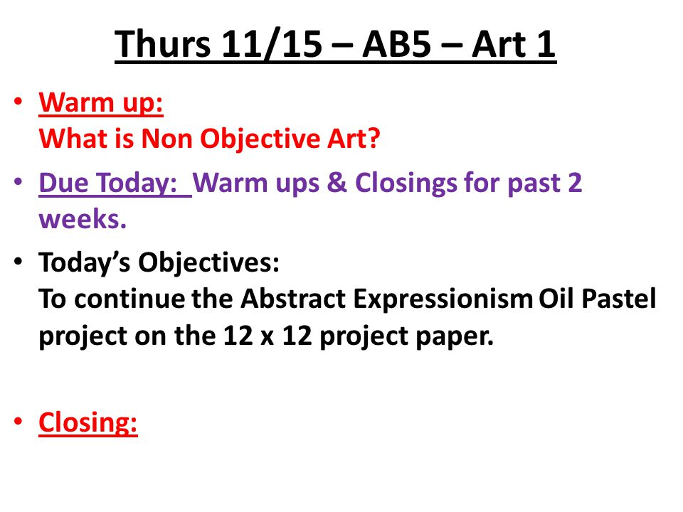 Thurs 11/15 – AB5 – Art 1 Warm up: What is Non Objective Art