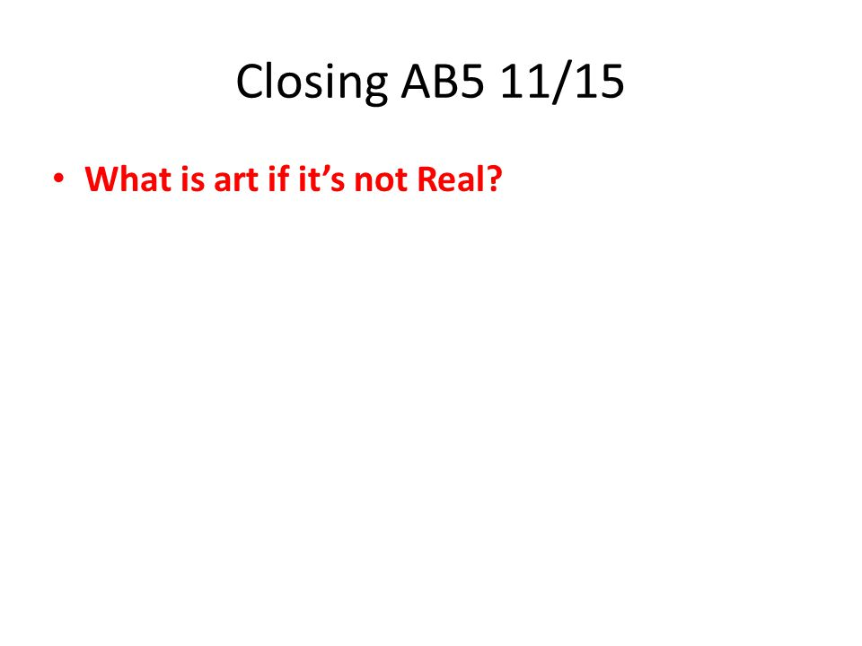 Closing AB5 11/15 What is art if it's not Real