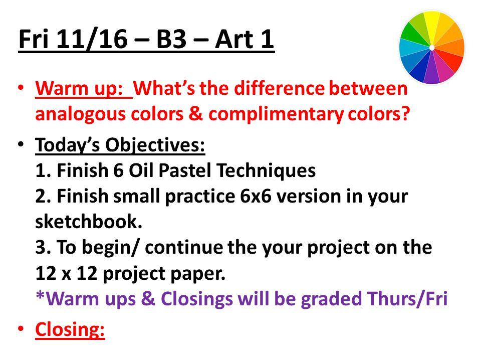 Fri 11/16 – B3 – Art 1 Warm up: What's the difference between analogous colors & complimentary colors