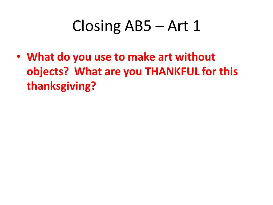 Closing AB5 – Art 1 What do you use to make art without objects.