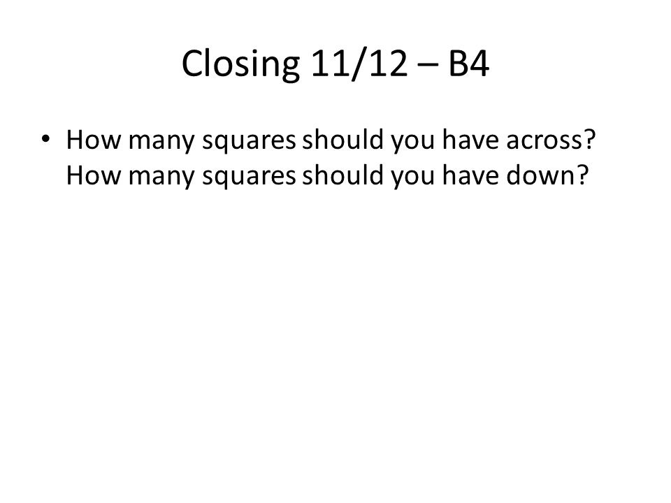 Closing 11/12 – B4 How many squares should you have across How many squares should you have down