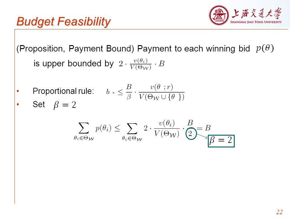Budget Feasibility (Proposition, Payment Bound) Payment to each winning bid. is upper bounded by. Proportional rule: