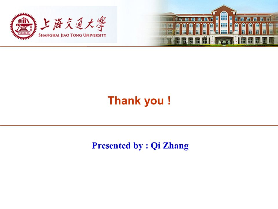 Thank you ! Presented by : Qi Zhang