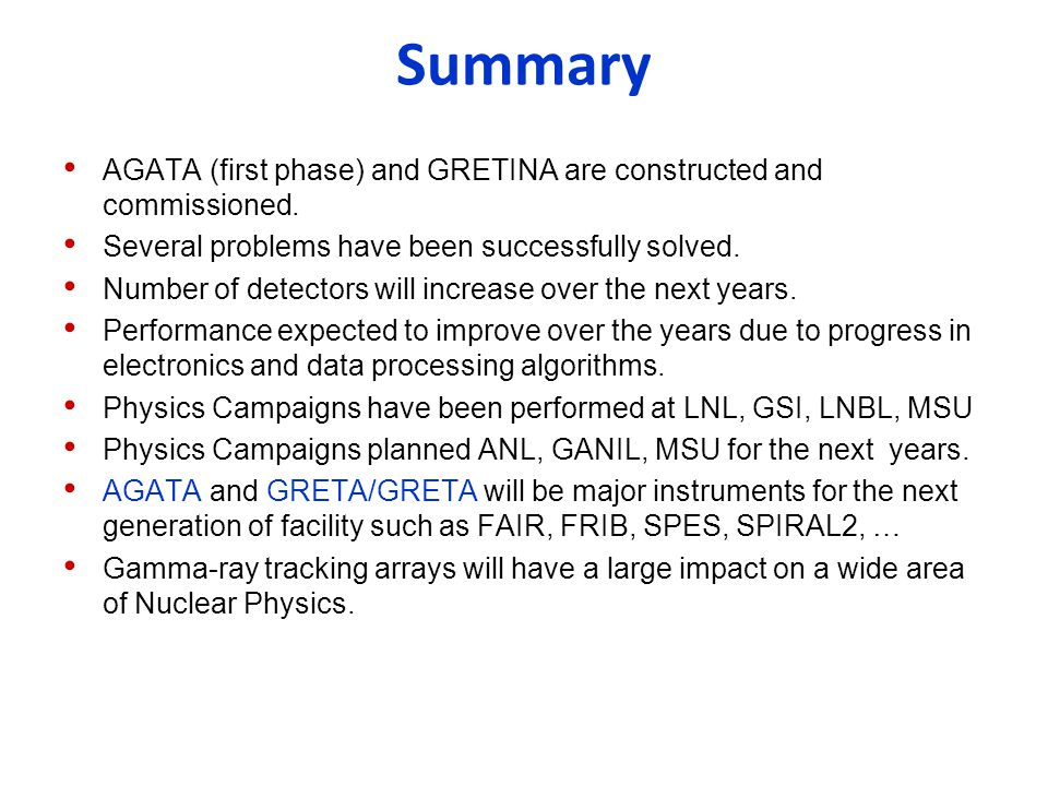 Summary AGATA (first phase) and GRETINA are constructed and commissioned. Several problems have been successfully solved.