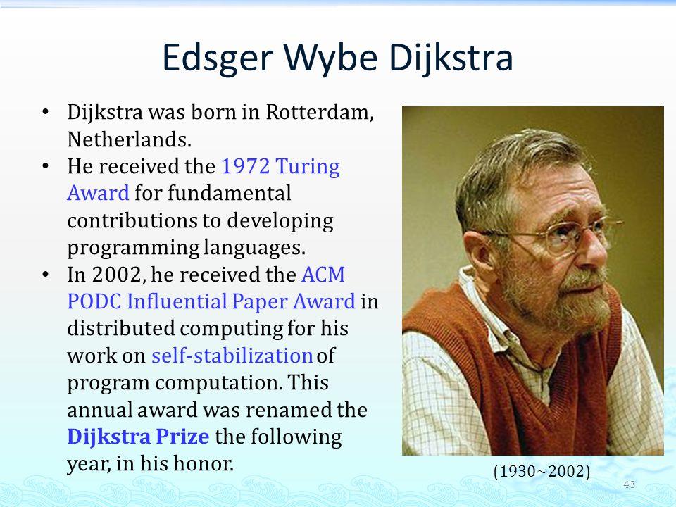 Edsger Wybe Dijkstra Dijkstra was born in Rotterdam, Netherlands.