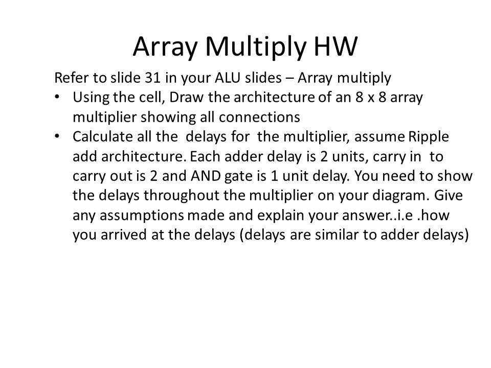 Array Multiply HW Refer to slide 31 in your ALU slides – Array multiply.