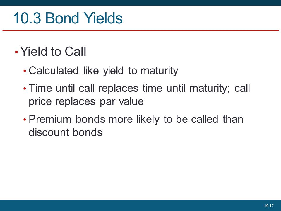 10.3 Bond Yields Yield to Call Calculated like yield to maturity