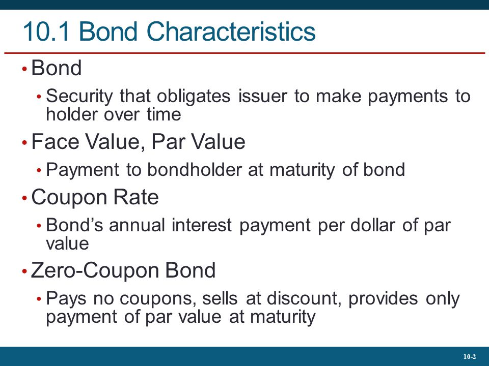10.1 Bond Characteristics Bond Face Value, Par Value Coupon Rate