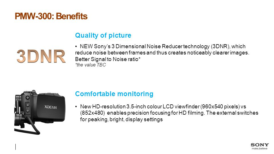 3DNR PMW-300: Benefits Quality of picture Comfortable monitoring