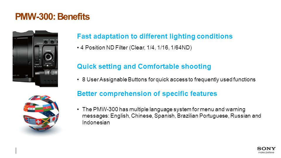 PMW-300: Benefits Fast adaptation to different lighting conditions