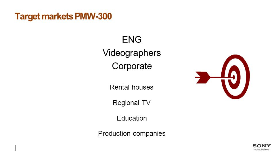 Target markets PMW-300 ENG Videographers Corporate Rental houses