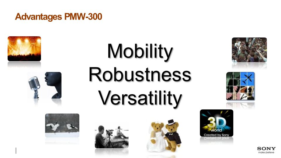 Advantages PMW-300 Mobility Robustness Versatility