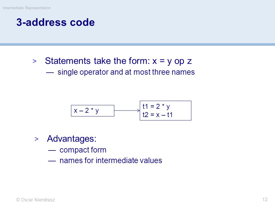3-address code Statements take the form: x = y op z Advantages: