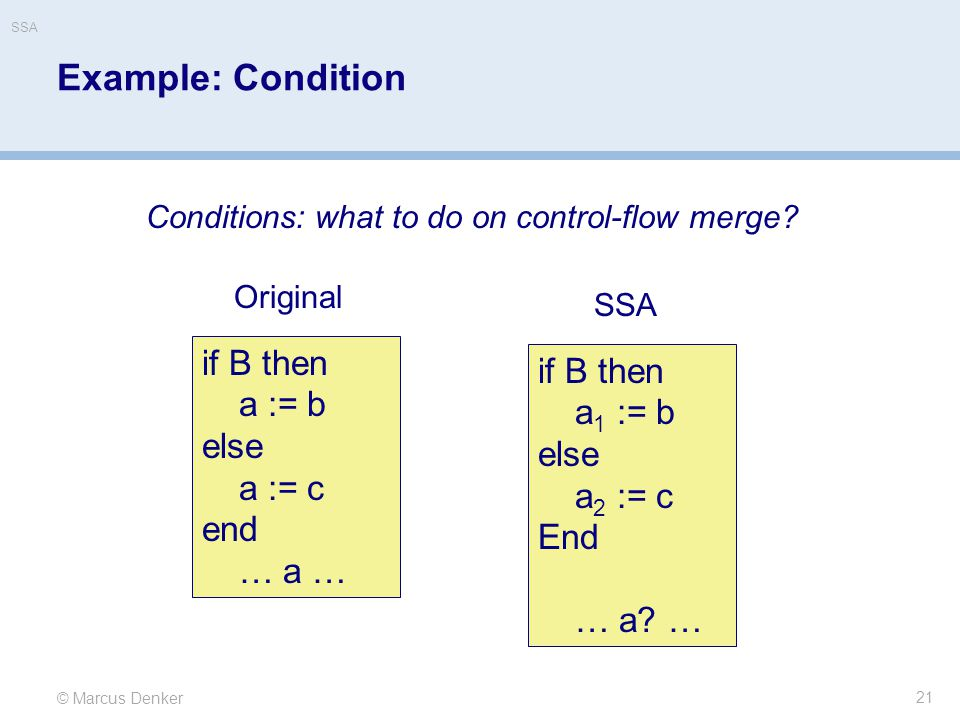 Example: Condition if B then if B then a := b a1 := b else else a := c
