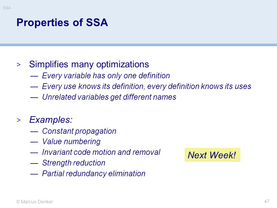 Properties of SSA Simplifies many optimizations Examples: Next Week!