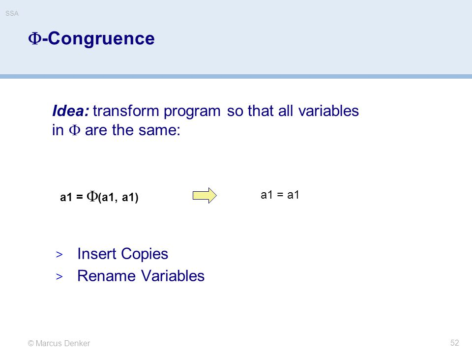 SSA -Congruence. Idea: transform program so that all variables in  are the same: a1 = (a1, a1)