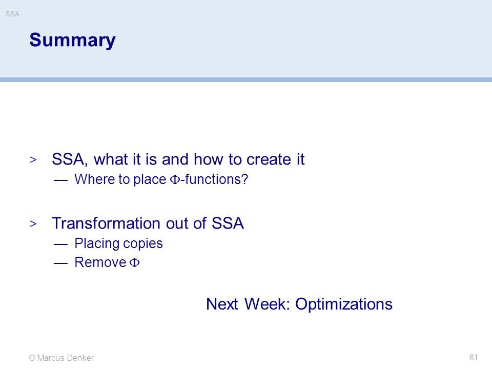Summary SSA, what it is and how to create it Transformation out of SSA