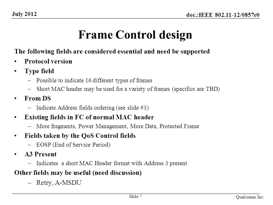 Frame Control design The following fields are considered essential and need be supported. Protocol version.