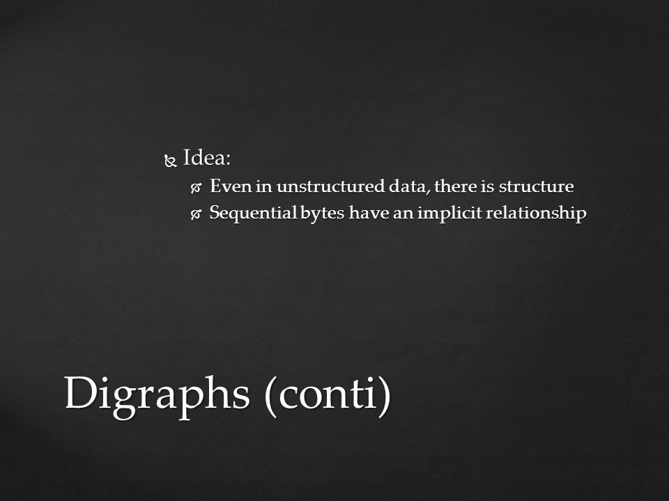 Digraphs (conti) Idea: Even in unstructured data, there is structure